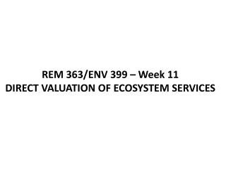 REM 363/ENV 399 – Week 11  DIRECT VALUATION OF ECOSYSTEM SERVICES
