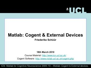 ICN  Matlab for Cognitive Neuroscience 2009 /10 – Matlab: Cogent & External devices
