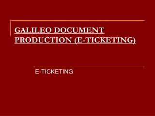 GALILEO DOCUMENT PRODUCTION (E-TICKETING)
