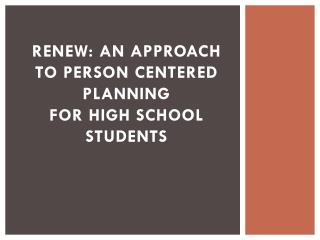 RENEW: An approach to Person  Centered Planning for high school students