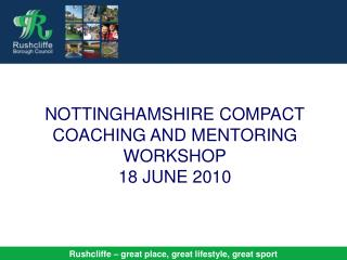 NOTTINGHAMSHIRE COMPACT COACHING AND MENTORING WORKSHOP 18 JUNE 2010