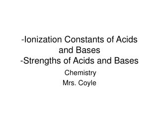 -Ionization Constants of Acids and Bases -Strengths of Acids and Bases