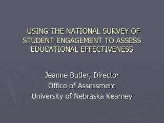 USING THE NATIONAL SURVEY OF STUDENT ENGAGEMENT TO ASSESS EDUCATIONAL EFFECTIVENESS
