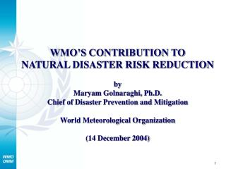 WMO'S CONTRIBUTION TO  NATURAL DISASTER RISK REDUCTION by Maryam Golnaraghi, Ph.D.