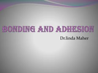 BONDING AND ADHESION
