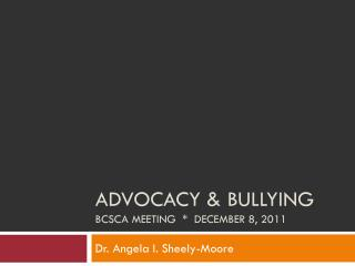 Advocacy & bullying BCSCA Meeting  *   december  8, 2011