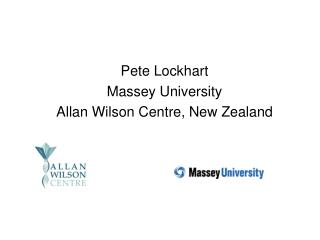 Pete Lockhart Massey University Allan Wilson Centre, New Zealand