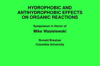 HYDROPHOBIC AND ANTIHYDROPHOBIC EFFECTS ON ORGANIC REACTIONS
