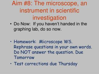 Aim #8: The microscope, an instrument in scientific investigation