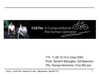 TTh 11:00-12:15 in Clark S361 Profs: Serafim Batzoglou, Gill Bejerano