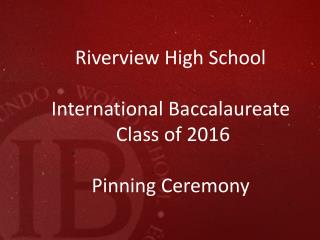 Riverview High School  International Baccalaureate  Class of 2016 Pinning Ceremony