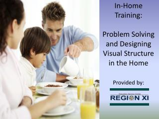 In-Home Training:    Problem Solving  and Designing Visual Structure  in the Home