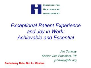 Exceptional Patient Experience and Joy in Work:  Achievable and Essential