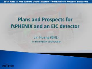 Plans and Prospects for fsPHENIX and an EIC detector