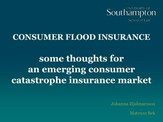 CONSUMER FLOOD INSURANCE some thoughts for  an emerging consumer catastrophe insurance market
