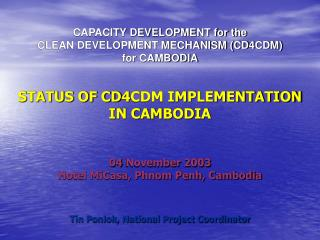 CAPACITY DEVELOPMENT for the CLEAN DEVELOPMENT MECHANISM (CD4CDM)  for CAMBODIA