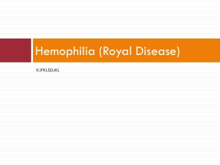 Hemophilia (Royal Disease)