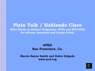 Plain Talk / Hablando Claro What Works to Reduce Pregnancy, STDs and HIV/AIDs for African American and Latino Youth