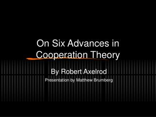 On Six Advances in Cooperation Theory