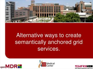 Alternative ways to create semantically anchored grid services.
