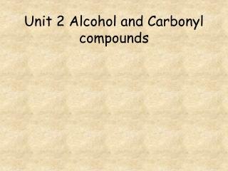 Unit 2 Alcohol and Carbonyl compounds