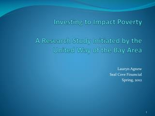 Investing to Impact Poverty   A Research Study Initiated by the   United Way of the Bay Area