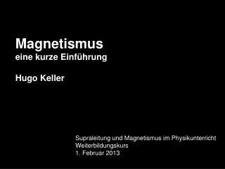 Magnetismus eine kurze Einf ü hrung Hugo Keller