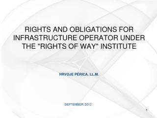 "RIGHTS AND OBLIGATIONS FOR INFRASTRUCTURE OPERATOR UNDER THE  "" RIGHTS OF WAY "" INSTITUTE"
