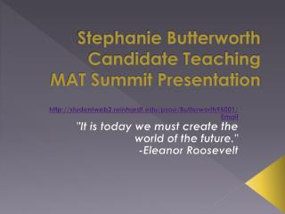 Stephanie Butterworth Candidate Teaching  MAT Summit Presentation