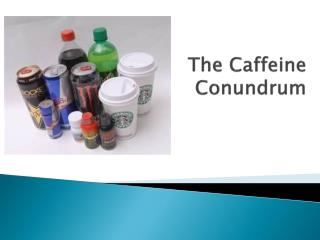 The Caffeine Conundrum