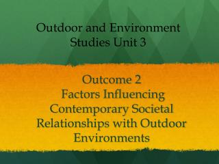 Outcome 2  Factors Influencing Contemporary Societal Relationships with Outdoor Environments