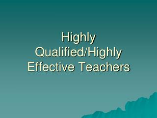 Highly Qualified/Highly Effective Teachers