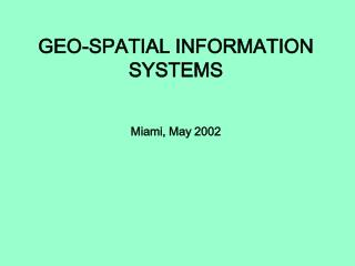 GEO-SPATIAL INFORMATION SYSTEMS Miami, May 2002