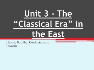 "Unit 3 - The ""Classical Era"" in the East"
