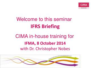 IFRS Briefing IFMA , 8 October  2014 with Dr.  Christopher Nobes