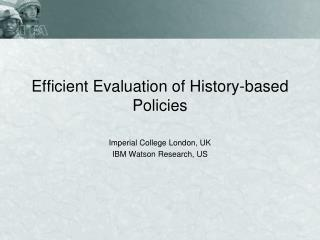 Efficient Evaluation of History-based Policies
