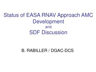 Status of EASA RNAV Approach AMC Development and SDF Discussion