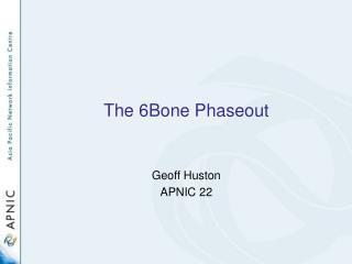 The 6Bone Phaseout