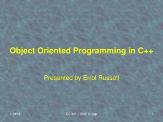 Object Oriented Programming in C++ Presented by Errol Russell