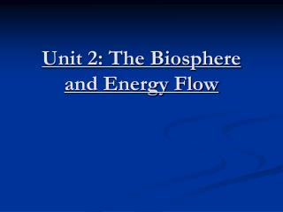 Unit 2: The Biosphere and Energy Flow