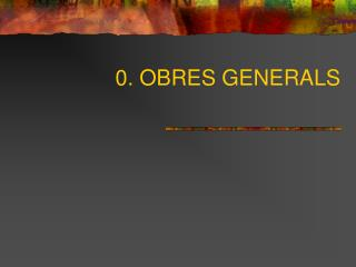 0. OBRES GENERALS
