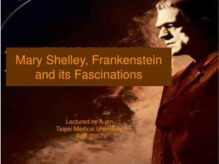 Mary Shelley, Frankenstein and its Fascinations