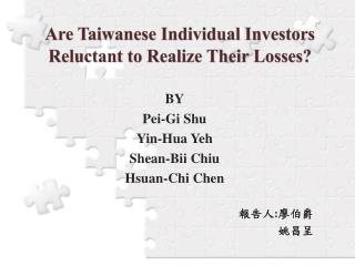 Are Taiwanese Individual Investors Reluctant to Realize Their Losses?