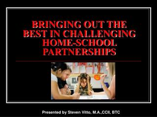 BRINGING OUT THE BEST IN CHALLENGING HOME-SCHOOL PARTNERSHIPS
