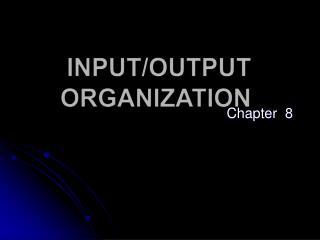 INPUT/OUTPUT ORGANIZATION