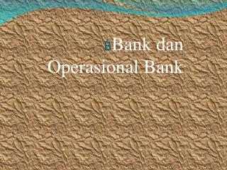 B Bank dan Operasional  Bank