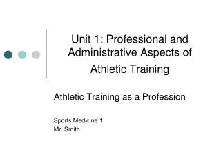 Unit 1: Professional and Administrative Aspects of Athletic Training