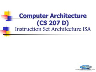 Computer Architecture  (CS 207 D) Instruction Set Architecture ISA