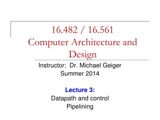 16.482 / 16.561 Computer Architecture and Design