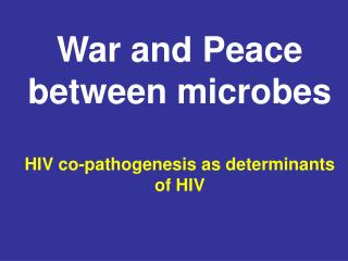 War and Peace between microbes HIV co-pathogenesis as determinants  of HIV
